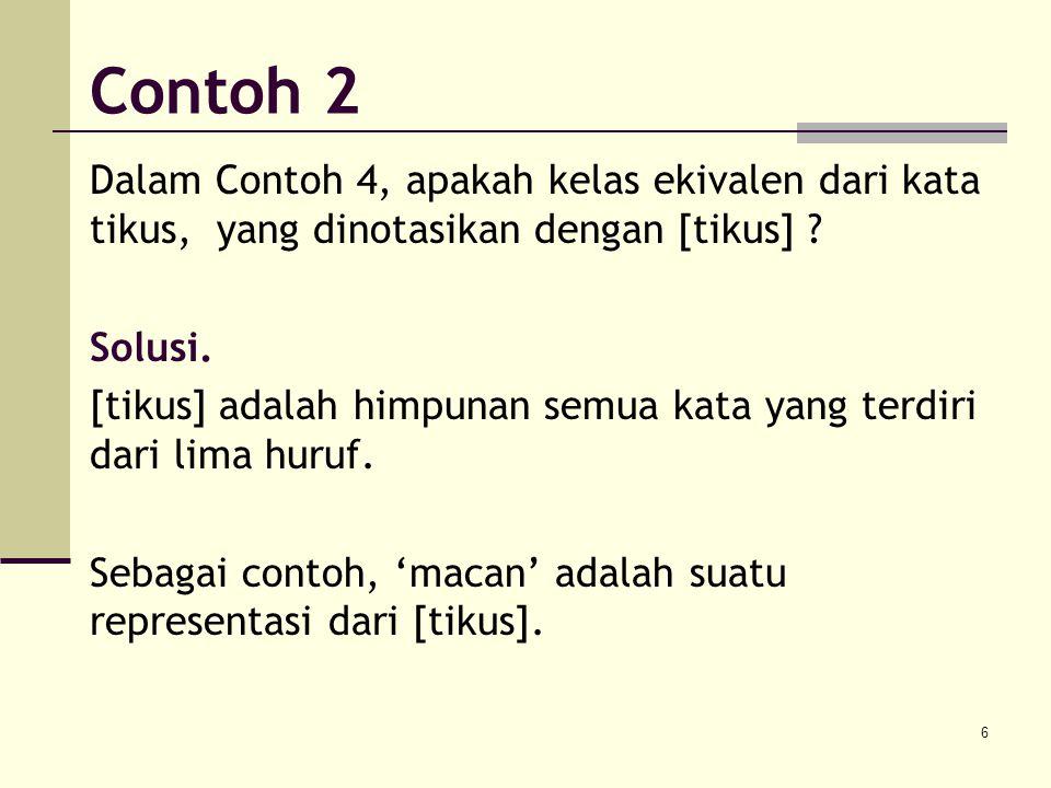 Contoh 2 Dalam Contoh 4, apakah kelas ekivalen dari kata tikus, yang dinotasikan dengan [tikus] Solusi.